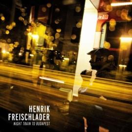 Henrik Freischlader - Nighttrain to Budapest