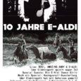Der biotechpunk präsentiert: 10 Jahre E-Aldi Es feiern mit ROSI AMAZING ANDY Special Guest: die E-ALDI Dance Girls Noch ein Special: E-ALDI's Kackquarell-Ausstellung ABER ACHTUNG !!! Pünktlich kommen, denn der […]
